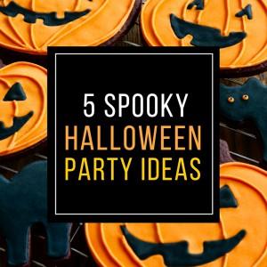 5 Spooky Halloween Party Ideas